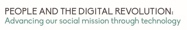 People and the Digital Revolution: Advancing our social mission through technology